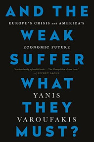 And the Weak Suffer What They Must? (Europe's Crisis and America's Economic Future) - 9781568585642 by Yanis Varoufakis, 9781568585642