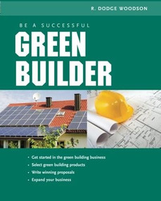Be a Successful Green Builder by R. Dodge Woodson, 9780071592611