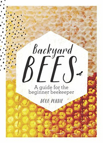 Backyard Bees (A guide for the beginner beekeeper) by Doug Purdie, 9781743361719