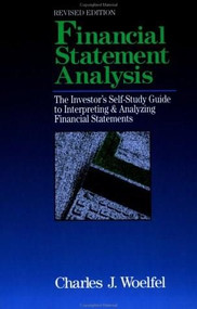 Financial Statement Analysis: The Investor's Self-Study to Interpreting & Analyzing Financial Statements, Revised Edition by Charles J. Woelfel, 9781557385321