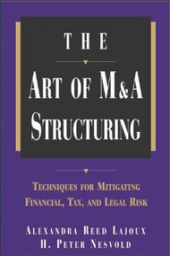 The Art of M&A Structuring (Techniques for Mitigating Financial, Tax and Legal Risk) by H. Peter Nesvold, Alexandra Reed Lajoux, 9780071410649