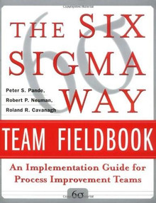 The Six Sigma Way Team Fieldbook: An Implementation Guide for Process Improvement Teams by Peter S. Pande, Roland R. Cavanagh, Robert P. Neuman, 9780071373142