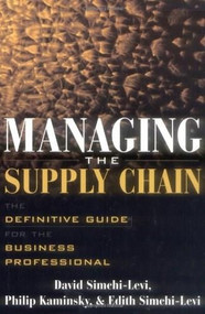 Managing the Supply Chain (The Definitive Guide for the Business Professional) by Philip Kaminsky, David Simchi-Levi, Edith Simchi-Levi, 9780071410311