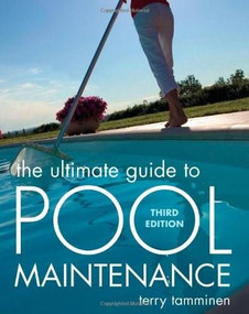 The Ultimate Guide to Pool Maintenance, Third Edition by Terry Tamminen, 9780071470179