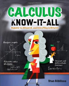 Calculus Know-It-ALL (Beginner to Advanced, and Everything in Between) by Stan Gibilisco, 9780071549318
