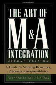 The Art of M&A Integration 2nd Ed (A Guide to Merging Resources, Processes,and Responsibilties) by Alexandra Reed Lajoux, 9780071448109