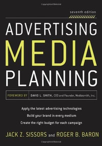 Advertising Media Planning, Seventh Edition by Jack Z. Sissors, Roger Baron, 9780071703123