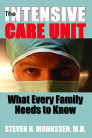 The Intensive Care Unit (What Every Family Needs To Know) by Steven R. Mohnssen M.D., 9781885003959