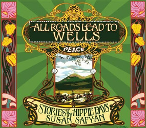 All Roads Lead to Wells (Stories of the Hippie Days) by Susan Safyan, 9781894759762