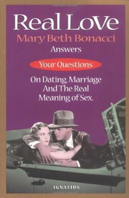 Real Love (Answers to Your Questions on Dating, Marriage and the Real Meaning of Sex) by Mary Beth Bonacci, 9780898706130