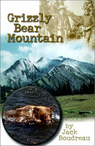 Grizzly Bear Mountain by Jack Boudreau, 9780920576816