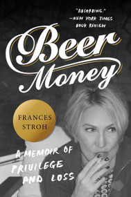Beer Money (A Memoir of Privilege and Loss) - 9780062393166 by Frances Stroh, 9780062393166