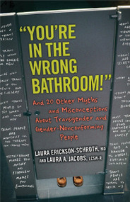 """""""You're in the Wrong Bathroom!"""" (And 20 Other Myths and Misconceptions About Transgender and Gender-Nonconforming People) by Laura Erickson-Schroth, Laura A. Jacobs, 9780807033890"""