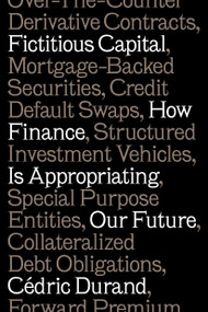 Fictitious Capital (How Finance Is Appropriating Our Future) by Cédric Durand, David Broder, 9781784787196