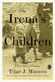 Irena's Children (The Extraordinary Story of the Woman Who Saved 2,500 Children from the Warsaw Ghetto) by Tilar J. Mazzeo, 9781476778518