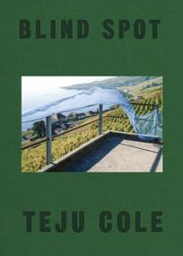 Blind Spot by Teju Cole, Siri Hustvedt, 9780399591075