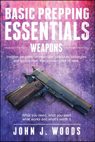 Basic Prepping Essentials: Weapons by John J. Woods, Monique Happy, 9781682612927