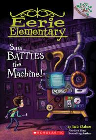 Sam Battles the Machine!: A Branches Book (Eerie Elementary #6) - 9780545873789 by Jack Chabert, Sam Ricks, 9780545873789