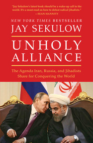 Unholy Alliance (The Agenda Iran, Russia, and Jihadists Share for Conquering the World) - 9781501141461 by Jay Sekulow, 9781501141461