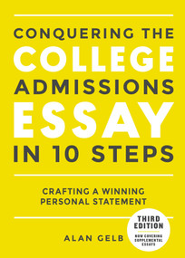 Conquering the College Admissions Essay in 10 Steps, Third Edition (Crafting a Winning Personal Statement) by Alan Gelb, 9780399578694