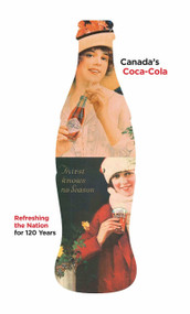 Canada's Coca-Cola (Refreshing the Nation for 120 Years) by Douglas Hunter, 9780771023934
