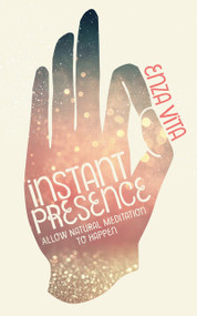 Instant Presence (Allow Natural Meditation to Happen) by Enza Vita, Lama Surya Das, 9781786780614