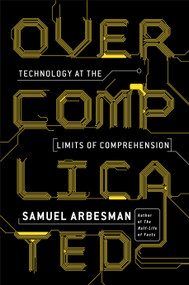 Overcomplicated (Technology at the Limits of Comprehension) by Samuel Arbesman, 9780143131304