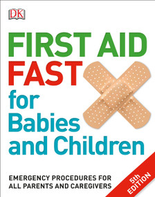 First Aid Fast for Babies and Children (Emergency Procedures for all Parents and Caregivers) by DK, 9781465459527