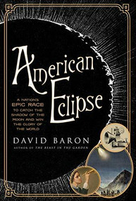 American Eclipse (A Nation's Epic Race to Catch the Shadow of the Moon and Win the Glory of the World) by David Baron, 9781631490163