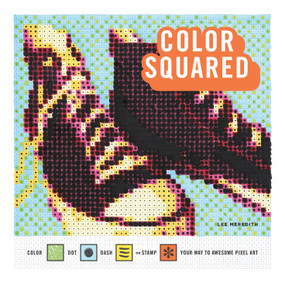 Color Squared (Color, Dot, Dash, or Stamp Your Way to Awesome Pixel Art) by Lee Meredith, 9781524758950