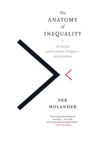 The Anatomy of Inequality (Its Social and Economic Origins- and Solutions) by Per Molander, 9781612196237