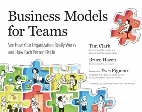 Business Models for Teams (See How Your Organization Really Works and How Each Person Fits In) by Tim Clark, Bruce Hazen, Yves Pigneur, 9780735213357