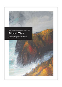 Blood Ties (New and Selected Poems 1963-2016) by Jeffrey Paparoa Holman, 9781927145883