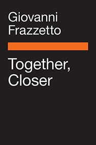 Together, Closer (The Art and Science of Intimacy in Friendship, Love, and Family) by Giovanni Frazzetto, 9780143109440