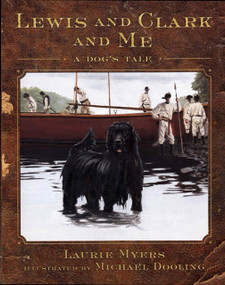 Lewis and Clark and Me (A Dog's Tale) by Laurie Myers, Michael Dooling, 9780805063684