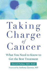 Taking Charge of Cancer (What You Need to Know to Get the Best Treatment) by David Palma, Anthony Zietman, 9781626258624