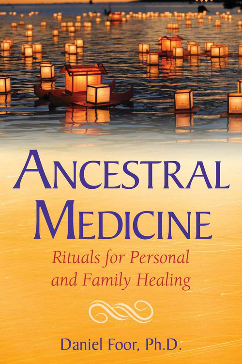 Ancestral Medicine (Rituals for Personal and Family Healing) by Daniel Foor, 9781591432692