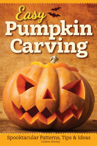 Easy Pumpkin Carving (Spooktacular Patterns, Tips & Ideas) by Colleen Dorsey, 9781565239197
