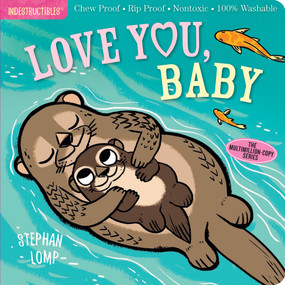Indestructibles: Love You, Baby (Chew Proof · Rip Proof · Nontoxic · 100% Washable (Book for Babies, Newborn Books, Safe to Chew)) by Stephan Lomp, Amy Pixton, 9781523501229