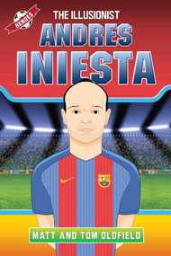 Andres Iniesta: The Illusionist by Tom Oldfield, Matt Oldfield, 9781786063809