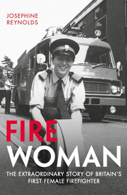 Fire Woman (The Extraordinary Story of Britain's First Female Firefighter) by Josephine Reynolds, 9781782436997