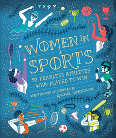 Women in Sports (50 Fearless Athletes Who Played to Win) by Rachel Ignotofsky, 9781607749783