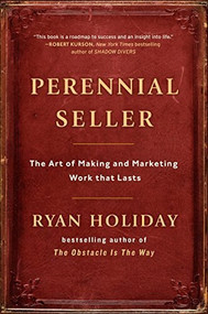 Perennial Seller (The Art of Making and Marketing Work that Lasts) by Ryan Holiday, 9780143109013
