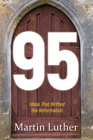 95 (The Ideas That Birthed the Reformation) by Martin Luther, 9781629119618