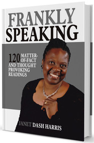 Frankly Speaking (120 Matter-Of-Fact And Thought Provoking Readings) by Janet Dash Harris, 9780996550116
