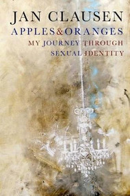 Apples & Oranges (My Journey through Sexual Identity) by Jan Clausen, 9781609807498