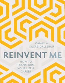 Reinvent Me (How to Transform Your Life & Career) by Camilla Sacre-Dallerup, 9781786780607