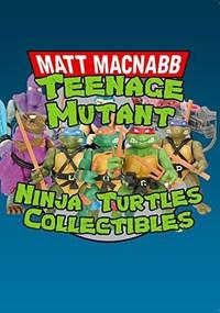 Teenage Mutant Ninja Turtles Collectibles by Matt MacNabb, Robert Barbieri, Kevin Eastman, 9781445665603