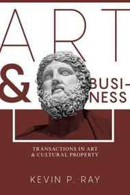 Art and Business (Transactions in Art and Cultural Property) by Kevin P. Ray, 9781634256698