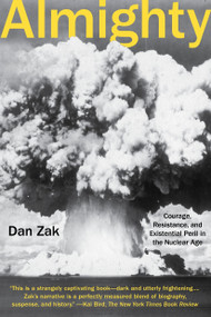 Almighty (Courage, Resistance, and Existential Peril in the Nuclear Age) by Dan Zak, 9780735212312